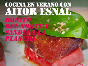 Cocina en verano con Aitor Esnal – Bonito del norte y sandía a la plancha (Onda Cero, 31-7-18)