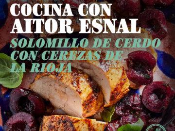 Cocina con Aitor Esnal – Solomillo de cerdo con cerezas de La Rioja (Onda Cero, 03-06-20)